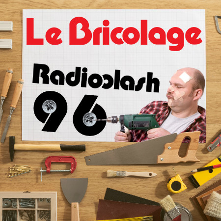 This is Radioclash #96 : Le Bricolage